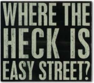 There is no Easy Street